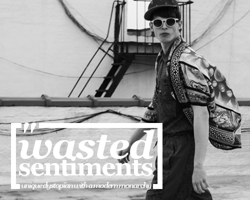 WASTED SENTIMENTS, a unique dystopian w/ a modern monarchy Ad